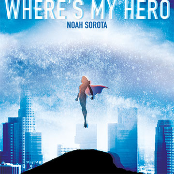 bright blue sky white typography reading where's my hero superhero rising above skyline noah sorota in blue
