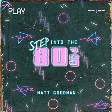 Step Into The 80s Matt Goodman Album of 80s music for film and TV Audio Network