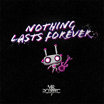 nothing lasts forever mr robotic marcus harris