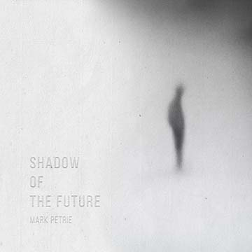 Shadows of The Future Mark Petrie