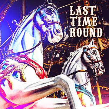 Last Time Round
