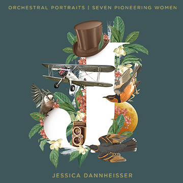 jessica dannheisser orchestral portraits seven pioneering women audio network latest releases